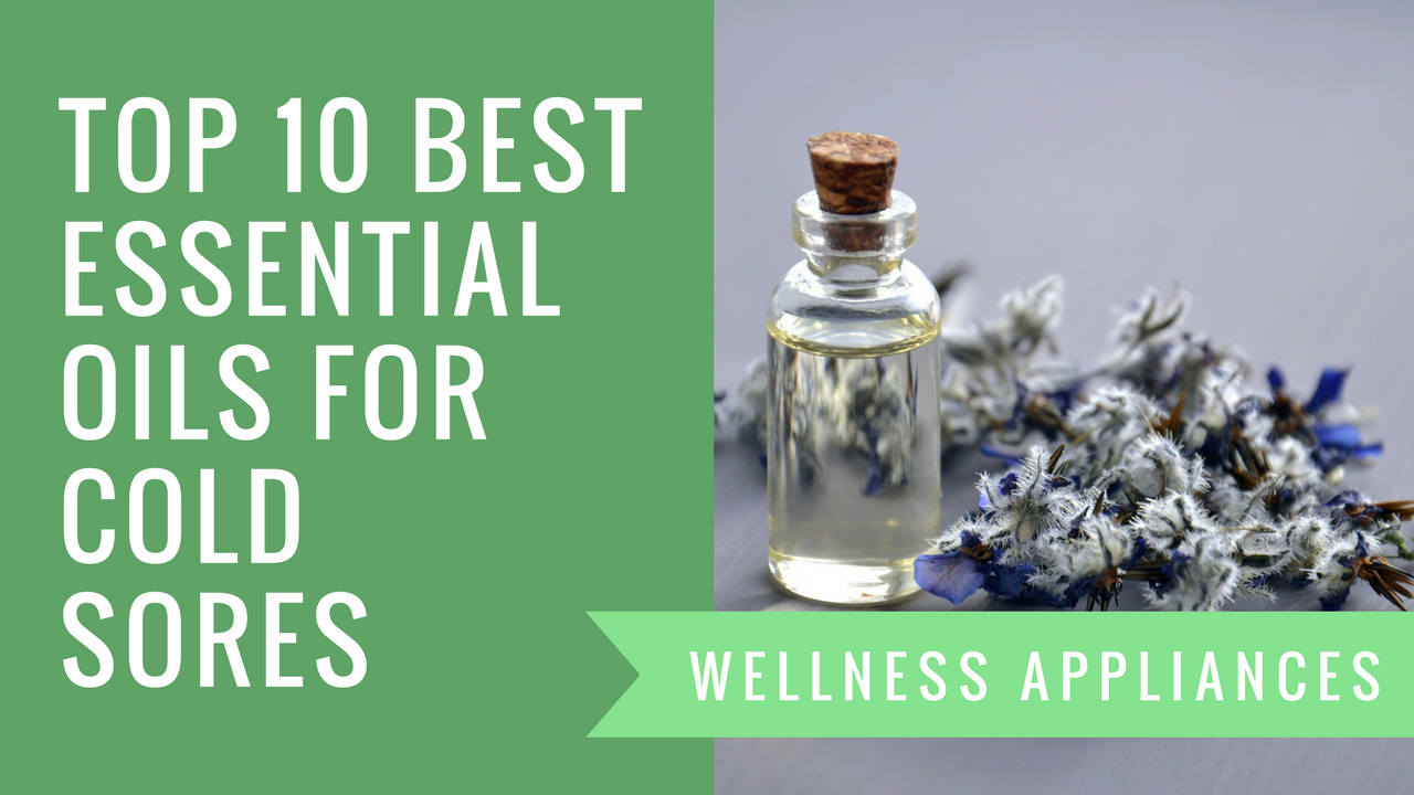 Top 10 Best Essential Oils For Cold Sores Wellness Appliances