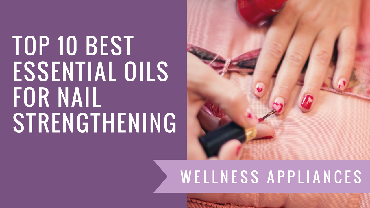Top 10 Best Essential Oils for Nail Strengthening