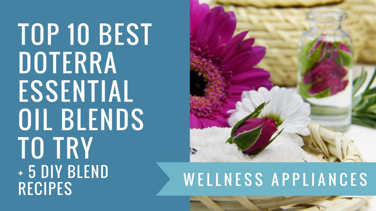 Top 10 Best dōTERRA Essential Oil Blends to Try + 5 DIY Blend Recipes