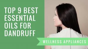 Top 9 Best Essential Oils for Dandruff