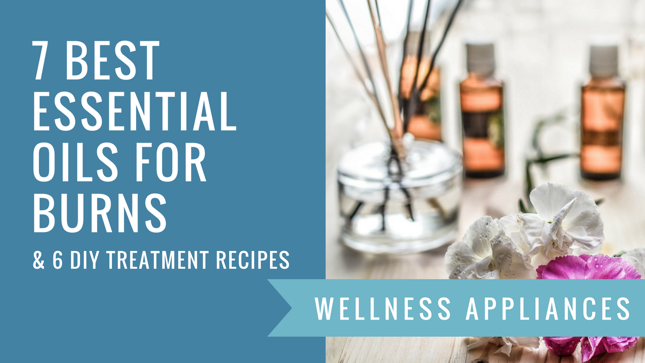 7 Best Essential Oils for Burns + 6 DIY Treatment Recipes