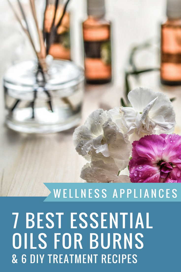 7 Best Essential Oils For Burns 6 Diy Treatment Recipes Wellness Appliances
