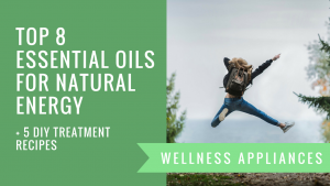 Top 8 Essential Oils for Natural Energy + 5 DIY Treatment Recipes