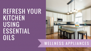 Refresh Your Kitchen Using Essential Oils