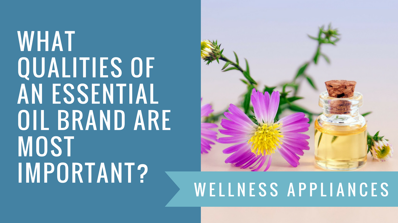 What Qualities of an Essential Oil Brand are Most Important?